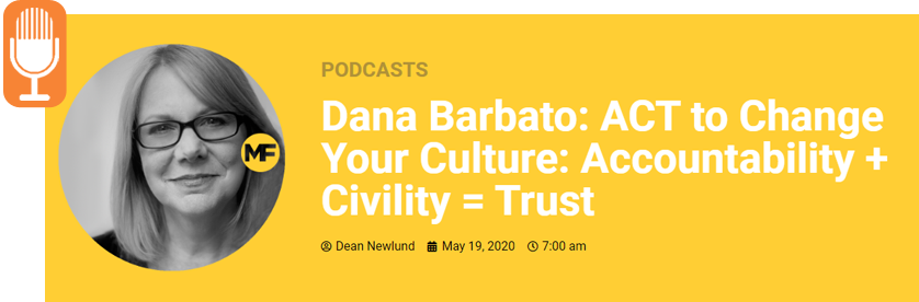 Podcast: Dana Barbato: ACT to change your culture: Accountability + Civility = Trust