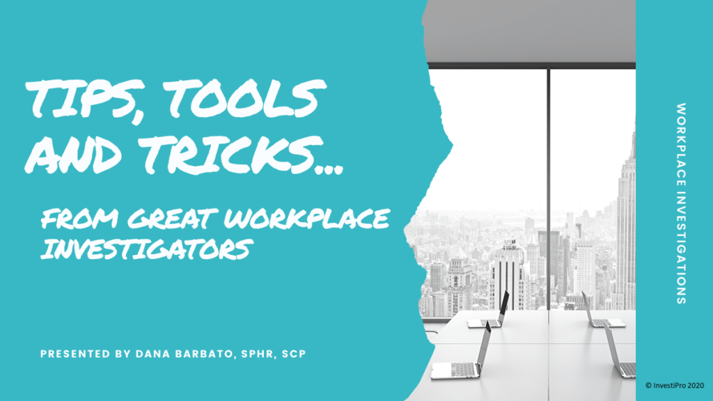 Tips, Tools, Tricks from great workplace investigators